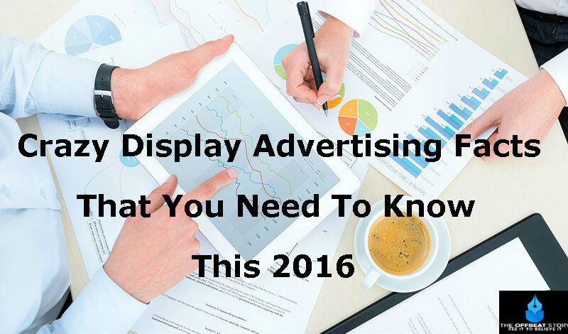 Crazy Display Advertising Facts That You Need To Know This 2016