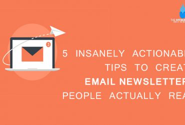 5 Insanely Actionable Tips to Create Email Newsletters People Actually Read